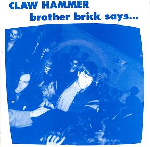 The sleeve to the Brother Brick Says single by nmy brother Jon's band, Claw Hammer.